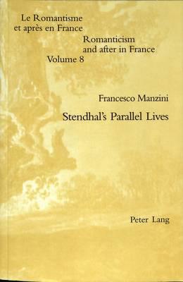 Stendhal's Parallel Lives - Romanticism and After in France/Le Romantisme et Apres en France 8 (Paperback)