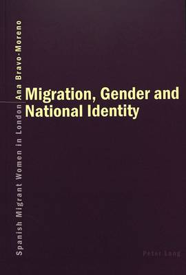 Migration, Gender and National Identity: Spanish Migrant Women in London (Paperback)