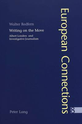 Writing on the Move: Albert Londres and Investigative Journalism - European Connections 8 (Paperback)