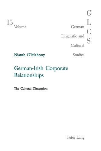 German-Irish Corporate Relationships: The Cultural Dimension - German Linguistic and Cultural Studies v. 15 (Paperback)