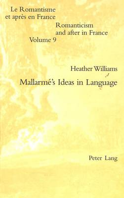 Mallarme's Ideas in Language - Romanticism and After in France/Le Romantisme et Apres en France 9 (Paperback)