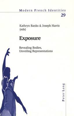 Exposure: Revealing Bodies, Unveiling Representations - Modern French Identities 29 (Paperback)