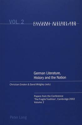 German Literature, History and the Nation: Volume 2: Papers from the Conference 'The Fragile Tradition', Cambridge 2002 - Cultural History & Literary Imagination 2 (Paperback)