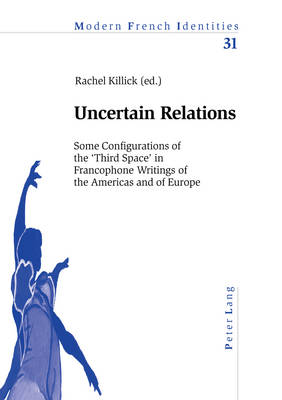Uncertain Relations: Some Configurations of the Third Space in Francophone Writings of the Americas and of Europe - Modern French Identities 31 (Paperback)