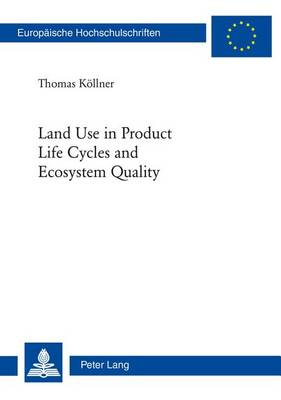 Land Use in Product Life Cycles and Ecosystem Quality (Paperback)