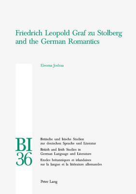 Friedrich Leopold Graf Zu Stolberg and the German Romantics - Britische und Irische Studien zur Deutschen Sprache und Literatur/British and Irish Studies in German Language and Literature 36 (Paperback)
