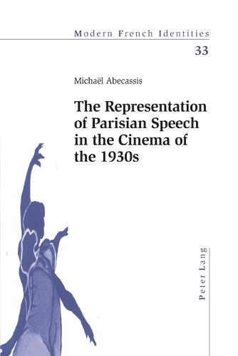The Representation of Parisian Speech in the Cinema of the 1930s - Modern French Identities 33 (Paperback)