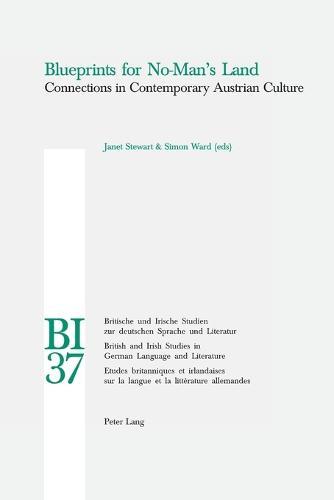 Blueprints for No-man's Land: Connections in Contemporary Austrian Culture - Britische und Irische Studien zur Deutschen Sprache und Literatur/British and Irish Studies in German Language and Literature v. 37 (Paperback)