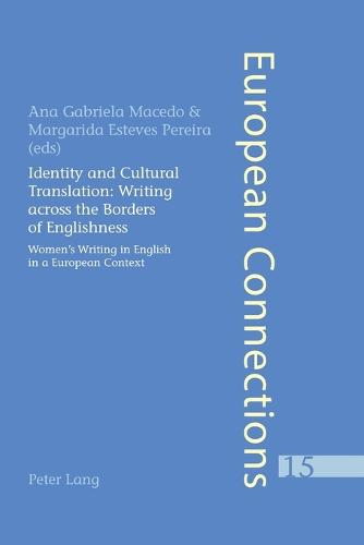 Identity and Cultural Translation: Writing Across the Borders of Englishness: Women's Writing in English in a European Context - European Connections 15 (Paperback)