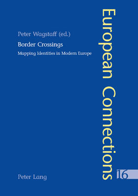 Border Crossings: Mapping Identities in Modern Europe - European Connections v. 16 (Paperback)