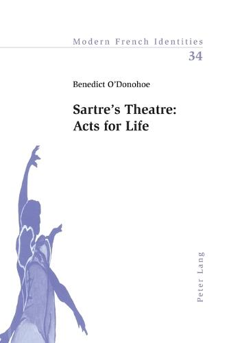 Sartre's Theatre: Acts for Life - Modern French Identities 34 (Paperback)