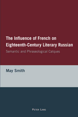 The Influence of French on Eighteenth-Century Literary Russian: Semantic and Phraseological Calques (Paperback)