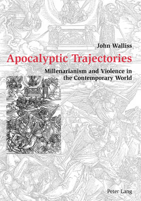 Apocalyptic Trajectories: Millenarianism and Violence in the Contemporary World (Paperback)