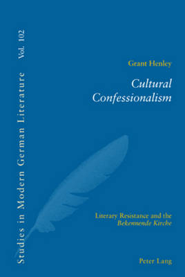 Cultural Confessionalism: Literary Resistance and the Bekennende Kirche - Studies in Modern German and Austrian Literature 102 (Paperback)