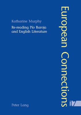 Re-reading Pio Baroja and English Literature - European Connections v. 17 (Paperback)
