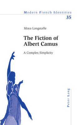The Fiction of Albert Camus: A Complex Simplicity - Modern French Identities 35 (Paperback)