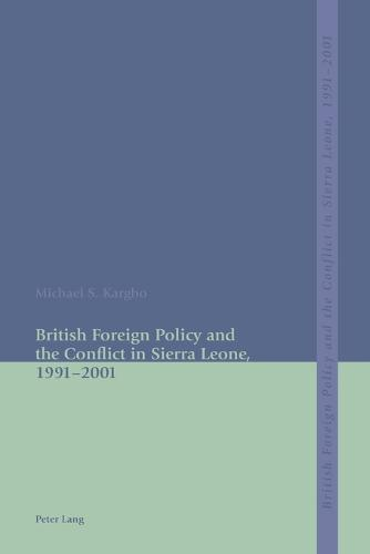 British Foreign Policy and the Conflict in Sierra Leone, 1991-2001 (Paperback)