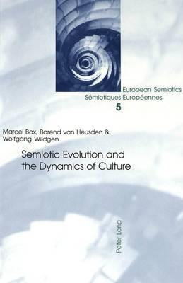 Semiotic Evolution and the Dynamics of Culture - European Semiotics/Semiotiques Europeennes 5 (Paperback)