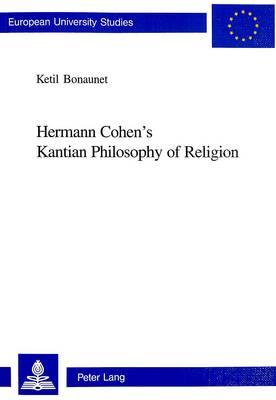 Hermann Cohen's Kantian Philosophy of Religion - European University Studies: Series 20, Philosophy v. 679 (Paperback)