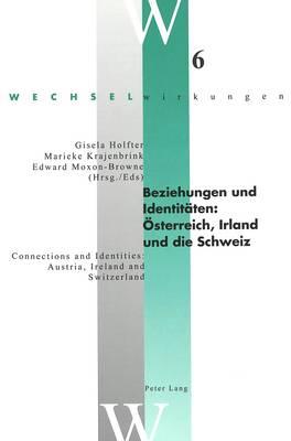 Beziehungen Und Identitaeten: Oesterreich, Irland Und Die Schweiz Connections and Identities: Austria, Ireland and Switzerland - Wechselwirkungen: Osterreichische Literatur im internationalen Kontext 6 (Paperback)