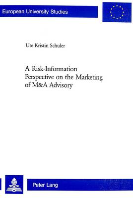 A Risk-information Perspective on the Marketing of M and A Advisory: v. 3087 - European University Studies, Series 5: Economics & Management (Paperback)