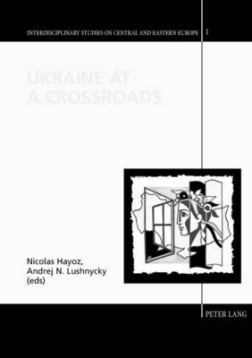Ukraine at a Crossroads - Interdisciplinary Studies on Central and Eastern Europe 1 (Paperback)