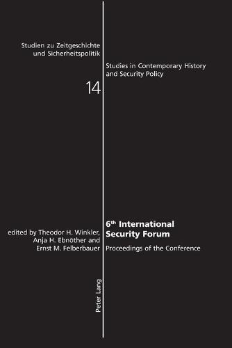 6th International Security Forum: Proceedings of the Conference - Studien zu Zeitgeschichte und Sicherheitspolitik - Studies in Contemporary History and Security Policy 14 (Paperback)