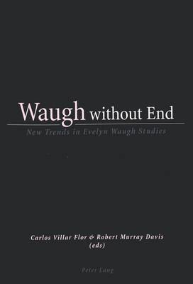 Waugh without End: New Trends in Evelyn Waugh Studies (Paperback)