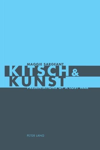 Kitsch & Kunst: Presentations of a Lost War (Paperback)