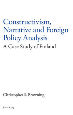 Constructivism, Narrative and Foreign Policy Analysis: A Case Study of Finland (Paperback)