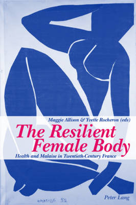The Resilient Female Body: Health and Malaise in Twentieth-century France (Paperback)