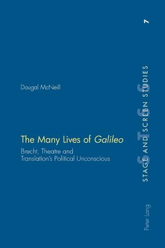 The Many Lives of Galileo: Brecht, Theatre and Translation's Political Unconscious - Stage & Screen Studies 7 (Paperback)