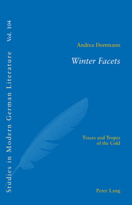 Winter Facets: Traces and Tropes of the Cold - Studies in Modern German and Austrian Literature 104 (Paperback)