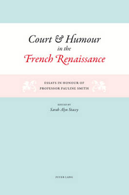 Court and Humour in the French Renaissance: Essays in Honour of Professor Pauline Smith (Paperback)