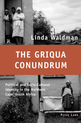 The Griqua Conundrum: Political and Socio-Cultural Identity in the Northern Cape, South Africa (Paperback)