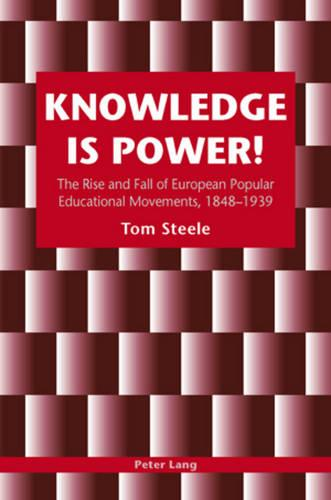 Knowledge is Power!: The Rise and Fall of European Popular Educational Movements, 1848-1939 (Paperback)