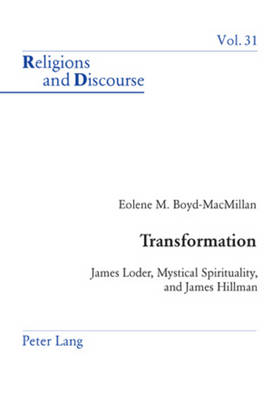 Transformation: James Loder, Mystical Spirituality, and James Hillman - Religions and Discourse 31 (Paperback)