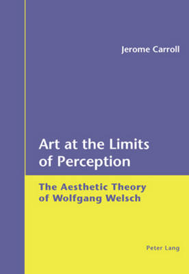 Art at the Limits of Perception: The Aesthetic Theory of Wolfgang Welsch (Paperback)