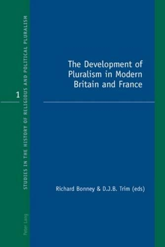 The Development of Pluralism in Modern Britain and France - Studies in the History of Religious and Political Pluralism 1 (Paperback)