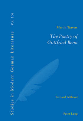 The Poetry of Gottfried Benn: Text and Selfhood - Studies in Modern German and Austrian Literature 106 (Paperback)