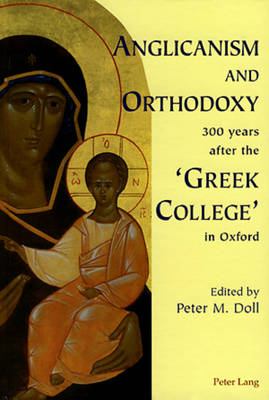 Anglicanism and Orthodoxy 300 Years After the 'Greek College' in Oxford (Hardback)