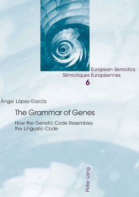 The Grammar of Genes: How the Genetic Code Resembles the Linguistic Code - European Semiotics/Semiotiques Europeennes 6 (Paperback)