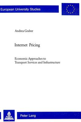 Internet Pricing: Economic Approaches to Transport Services and Infrastructure (Paperback)