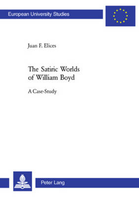 The Satiric Worlds of William Boyd: A Case Study (Paperback)