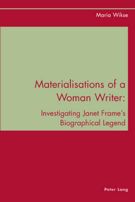 Materialisations of a Woman Writer: Investigating Janet Frame's Biographical Legend (Paperback)