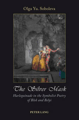 The Silver Mask: Harlequinade in the Symbolist Poetry of Blok and Belyi (Paperback)