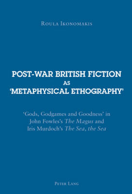 "Post-war British Fiction as `Metaphysical Ethography': `Gods, Godgames and Goodness' in John Fowles's ""The Magus"" and Iris Murdoch's ""The Sea, the Sea"" (Paperback)"