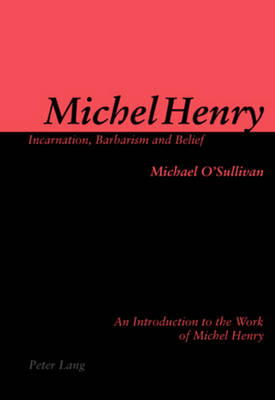 Michel Henry: Incarnation, Barbarism and Belief: An Introduction to the Work of Michel Henry (Paperback)