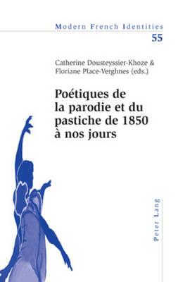 Poetiques de la Parodie et du Pastiche de 1850 a Nos Jours: v. 55 - Modern French Identities No. 55 (Paperback)