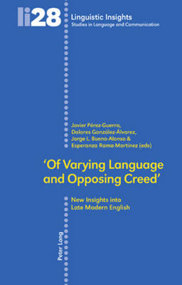 'Of Varying Language and Opposing Creed': New Insights into Late Modern English - Linguistic Insights 28 (Paperback)